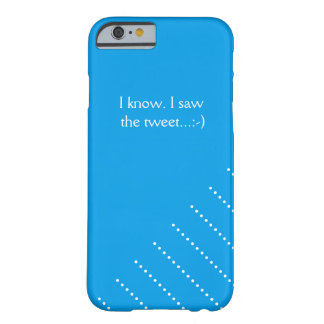 私は知っています。 私はさえずりを見ました BARELY THERE iPhone 6 ケース