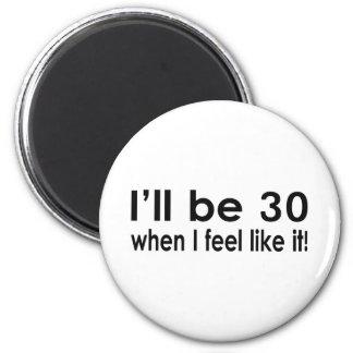 私は私がそれのように感じる場合30才です マグネット