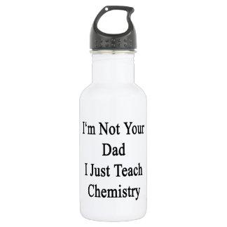 私は私がちょうど化学を教えるあなたのパパではないです ウォーターボトル