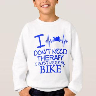私は私がちょうど私のバイクを必要とするセラピーを必要としません スウェットシャツ