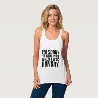 私は私がときに空腹なTシャツ言ったことをのために残念です タンクトップ