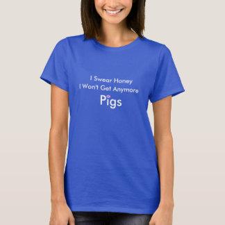 私は私がブタをもう得ない蜂蜜を誓います Tシャツ
