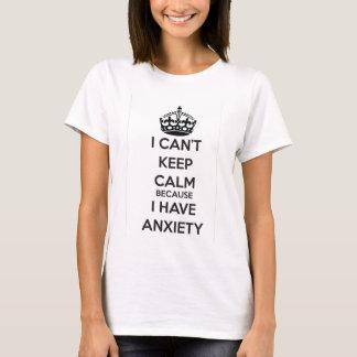 私は私が心配を有するので平静を保つことができません Tシャツ