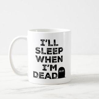 私は私が死んでいるとき眠ります コーヒーマグカップ