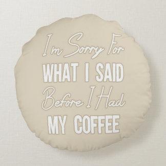 私は私が私のコーヒーを食べた前に私が言ったことをのために残念です ラウンドクッション