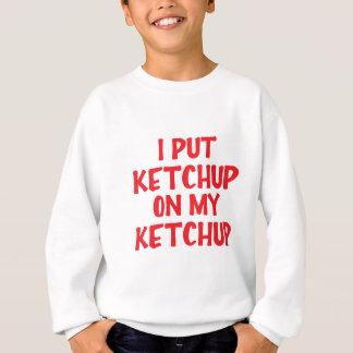 私は私のケチャップにケチャップを置きました スウェットシャツ