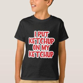 私は私のケチャップにケチャップを置きました Tシャツ