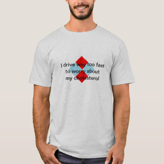 私は私のコレステロールを心配するには速い方法を余りにも運転します Tシャツ