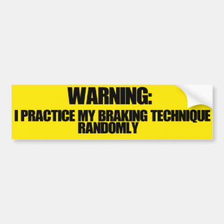 私は私のブレーキがかかる技術を任意に練習します バンパーステッカー