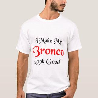 私は私のブロンコの一見をよくさせます Tシャツ