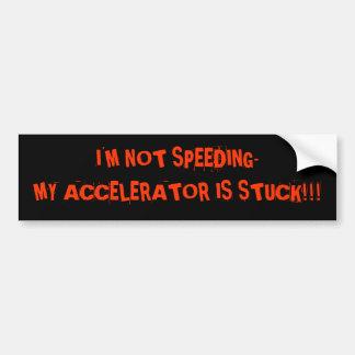 私は私の加速装置をスタックしています!促進していません!! バンパーステッカー