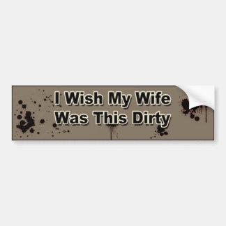 私は私の妻が汚れているこれだったことを望みます バンパーステッカー