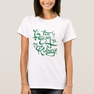 私は私の腎臓のために余りにセクシーです Tシャツ