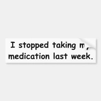 私は私の薬物を先週取ることをストップ。 バンパーステッカー
