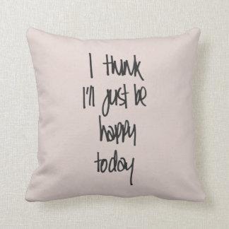 私は私をちょうどです幸せな今日考えます-枕を引用して下さい クッション