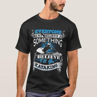 私は私をカヤックを漕ぐTシャツ行きます信じます Tシャツ