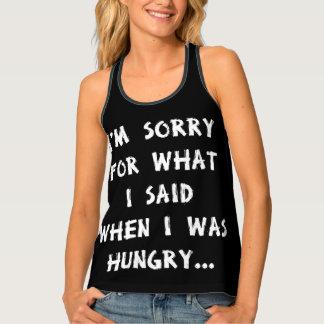 私は空腹…いつだったか私が言ったことのために残念です タンクトップ