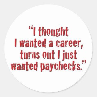 """""""私は考えました私をほしいと思いましたキャリアが… """" ラウンドシール"""