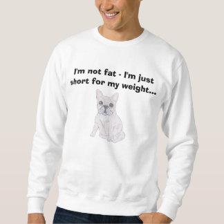 私は脂肪質ではないです-私は私の重量のため…ちょうど急にです スウェットシャツ