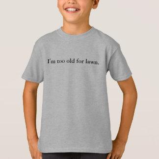 私は芝生のために余りに古いです Tシャツ