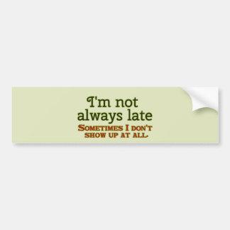 私は遅れません常に バンパーステッカー
