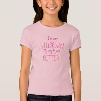 私は頑固、私の方法ちょうどよりよいですではないです Tシャツ