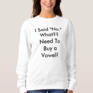 """私は""""いいえ""""母音を買う必要性を言いましたか。 ワイシャツ スウェットシャツ"""