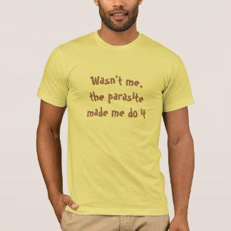 私は、寄生虫それをさせます私にありませんでした Tシャツ