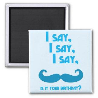私は、私は言います、私をあなたの誕生日の口ひげ言いましたり、ですそれ言います マグネット