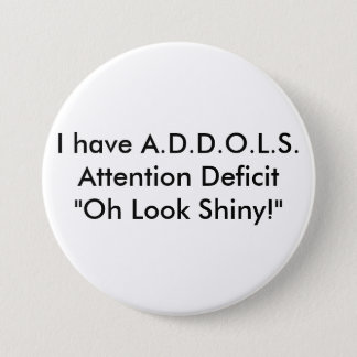 """私はA.D.D.O.L.S.Attentionの欠損の""""Oh一見を…有します 7.6cm 丸型バッジ"""
