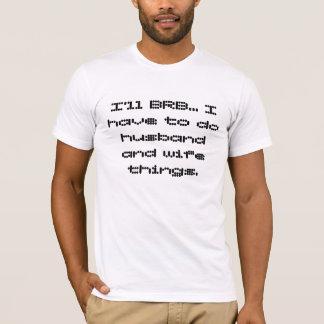 私はBRB… 私は夫および妻の事をしなければなりません Tシャツ