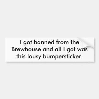 私はBrewhouseから禁止されて得、すべてwを…得ました バンパーステッカー