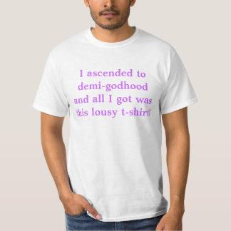 私はdemi-godhoodに上昇し、私が得たすべてはこれでした tシャツ
