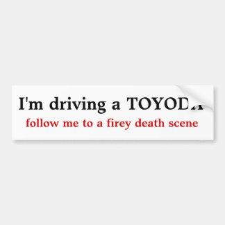私はfireyのdeatにTOYODAを、後を追います私を…運転しています バンパーステッカー