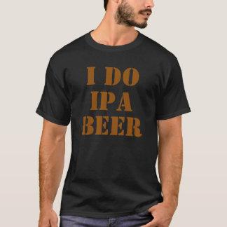 私はIPAビールブラウンをします Tシャツ