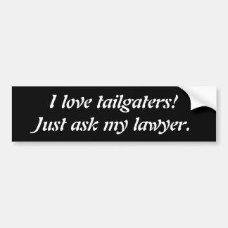 私はtailgatersを愛します! 私の弁護士にバンパーステッカーを頼んで下さい バンパーステッカー