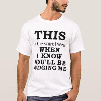 私を判断することを私が知っている場合の私が身に着けているワイシャツ Tシャツ