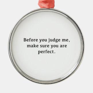 私を判断する前に、完全であることを確かめて下さい メタルオーナメント