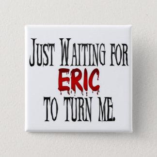 私を回す待っているエリック 5.1CM 正方形バッジ