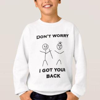 私を得ましたあなたの背部を心配しないで下さい スウェットシャツ