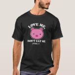 私を愛して下さい、ワイシャツ食べないで下さい Tシャツ