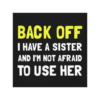 私を持っています姉妹を後退させて下さい キャンバスプリント