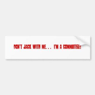 私を持つジャックは。  私は通勤者です!! バンパーステッカー