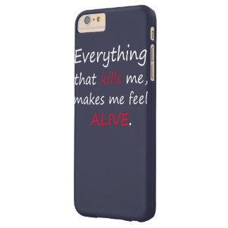 私を殺すすべては、私に生きた感じさせます BARELY THERE iPhone 6 PLUS ケース