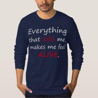 私を殺すすべては、私に生きた感じさせます Tシャツ