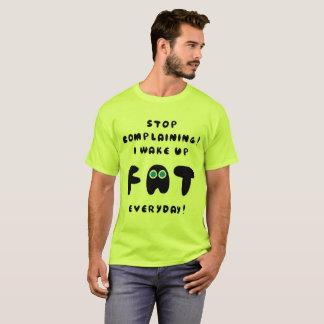 私を毎日目覚めますFAT 2を不平を言うことを止めて下さい Tシャツ