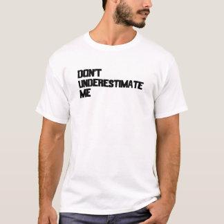 私を過少見積りしないで下さい Tシャツ