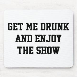 私を酔った得、ショーを楽しんで下さい マウスパッド