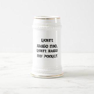 私を、判断しません私のプードルを判断しないで下さい ビールジョッキ