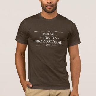 私を、私ありますプロフェッショナルが信頼して下さい Tシャツ
